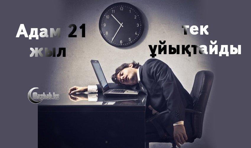 АДАМ 21 ЖЫЛ ТЕК ҰЙЫҚТАЙДЫ