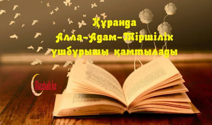 ҚҰРАНДА АЛЛА-АДАМ-ТІРШІЛІК ҮШБҰРЫШЫ ҚАМТЫЛАДЫ